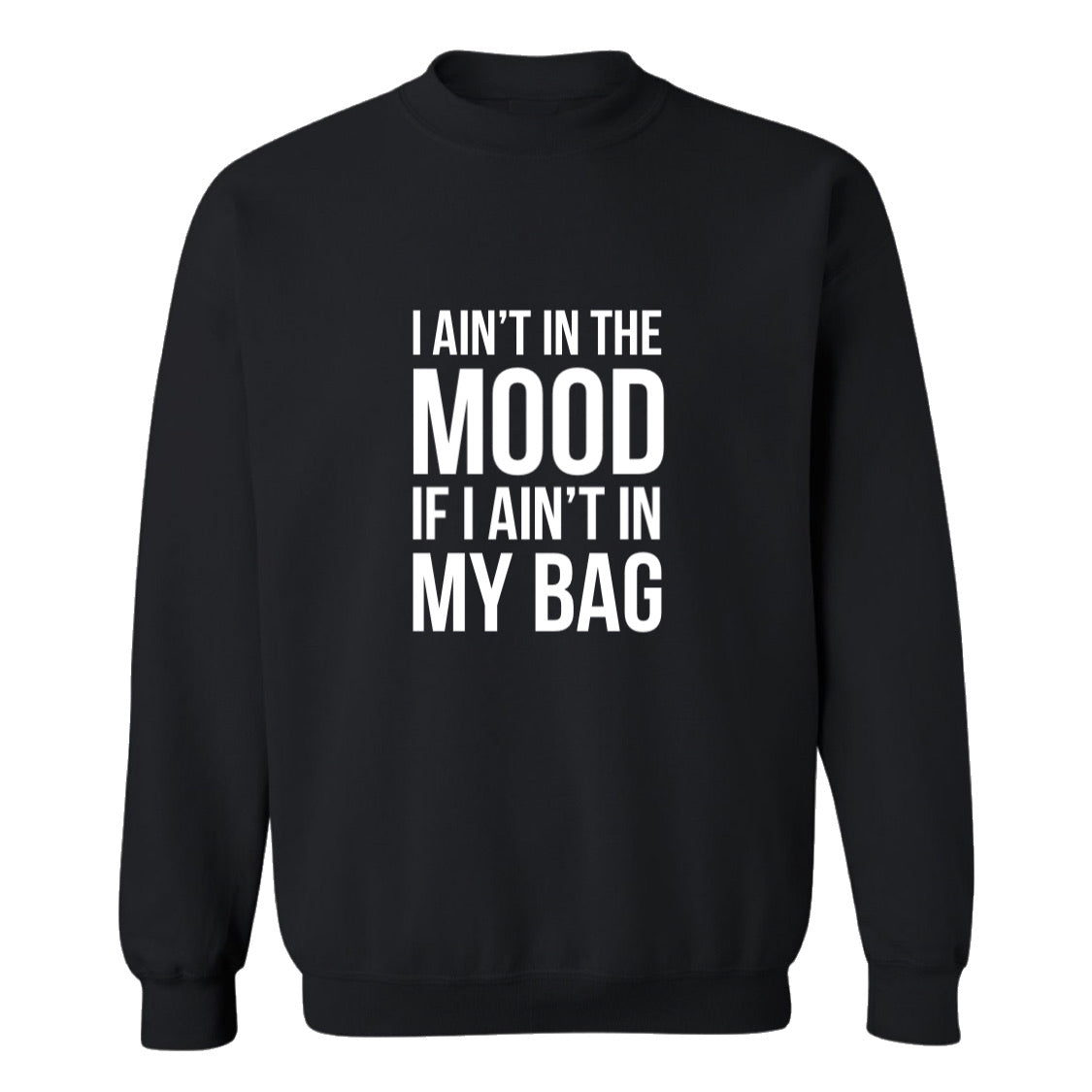 AIN'T IN THE MOOD SWEATSHIRT