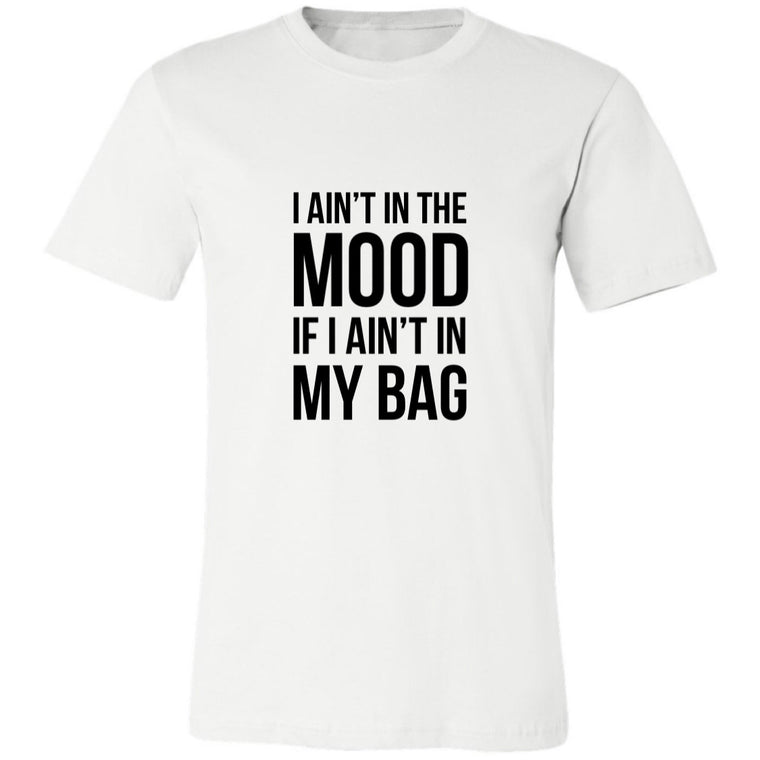 AIN'T IN THE MOOD T-SHIRT