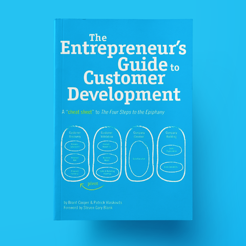 "The Entrepreneur's Guide to Customer Development: A ""Cheat Sheet"" to The Four Steps to the Epiphany"