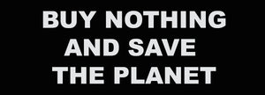 Buy Nothing and Save the Planet
