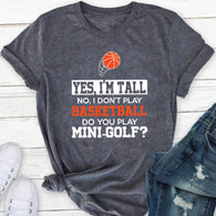 yes, i'm tall no, i don't play basketball do you play mini-golf?