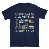 IF I CAN'T TAKE MY CAMERA Short-Sleeve Unisex T-Shirt