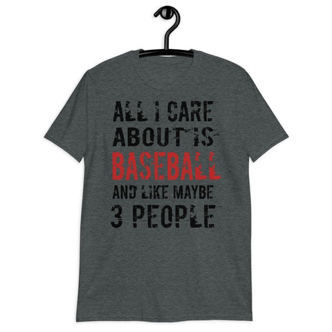 all i care about is baseball and like mayve 3 people Short-Sleeve Unisex T-Shirt