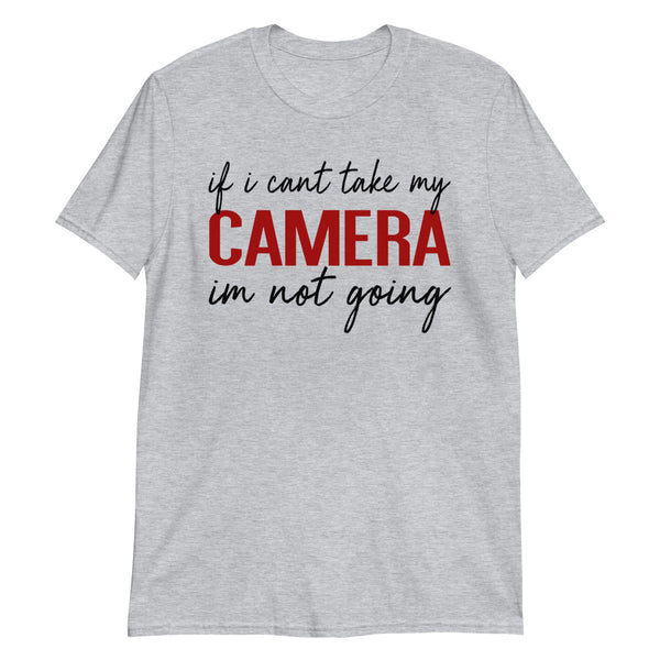 if i cant take my camera im not going Short-Sleeve Unisex T-Shirt