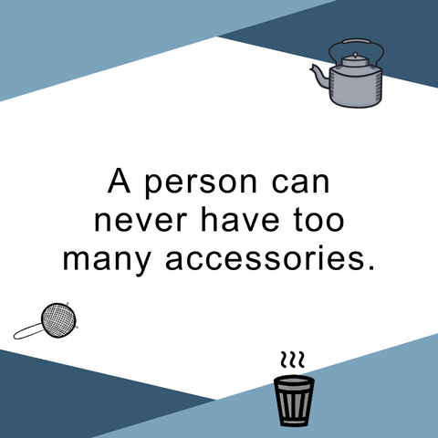 A person can never have too many accessories.