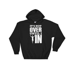 It's Not Over Until I WIN! - Hooded Sweatshirt (White Text)