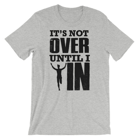 It's Not Over Until I WIN! - Short-Sleeve Unisex T-Shirt (Black Text)