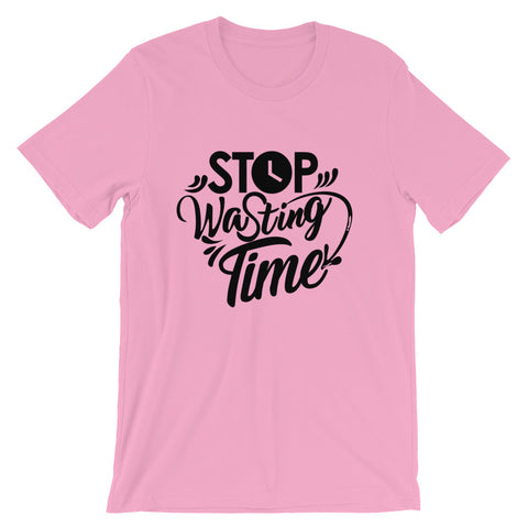 Stop Wasting Time! - Short-Sleeve Unisex T-Shirt (Black Text)