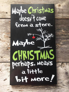 Grinch Wood Sign - Maybe Christmas means something more Grinch Saying