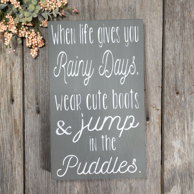 When Life Gives You Rainy Days Wear Cute Boot & Jump In The Puddles - Sign