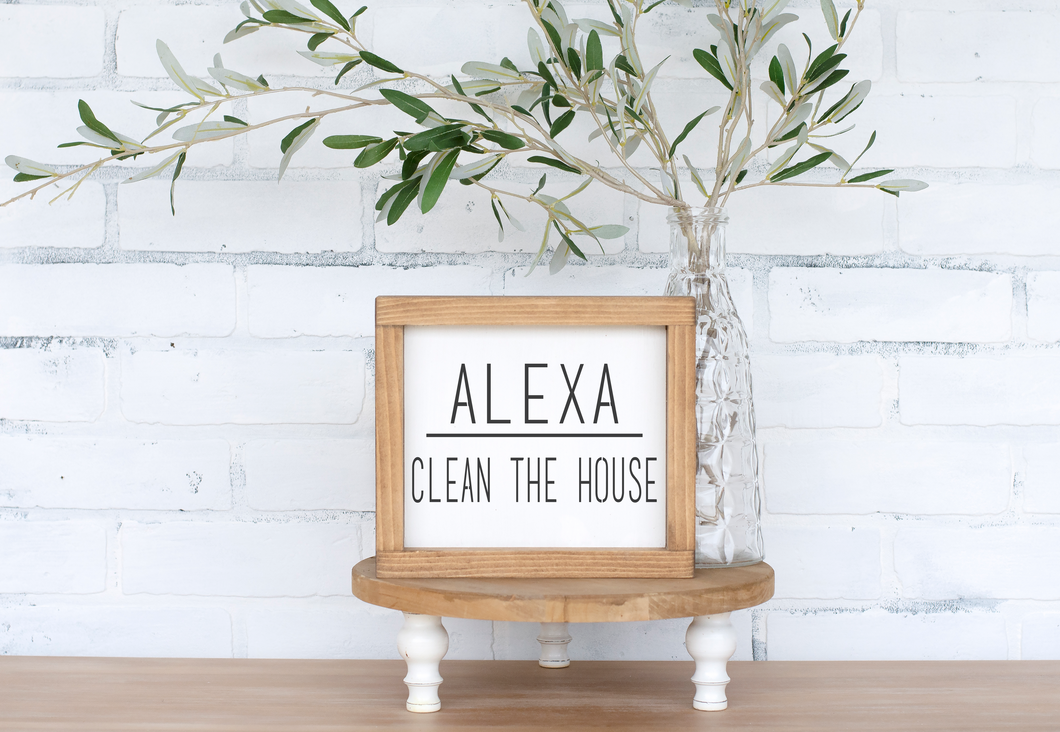 Alexa, Clean the House Wood Sign - framed solid - 8.75