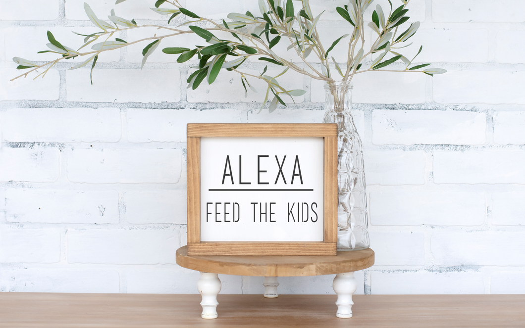 Alexa, Feed the Kids Wood Sign - framed solid - 8.75