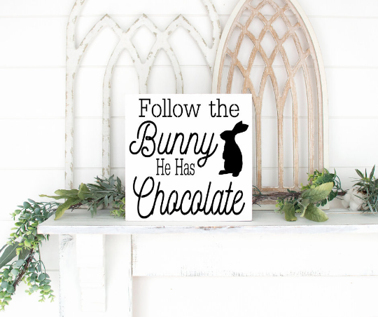 Follow the Bunny He has Chocolate - Farmhouse Spring Sign