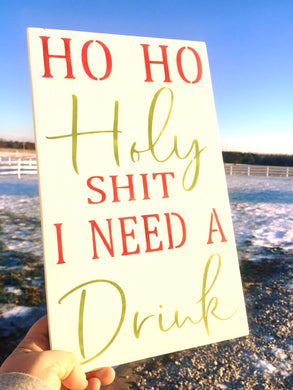 Ho Ho Holy Shit I Need a Drink - Holiday sign - Christmas gifts - secret Santa gifts - Funny gifts - wood sign - funny saying sign