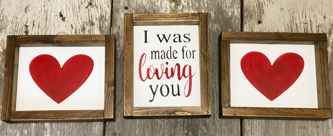 I was Made for Loving You Set of three Valentines Day Wood Signs