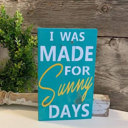 I Was Made For Sunny Days - Teal Stain