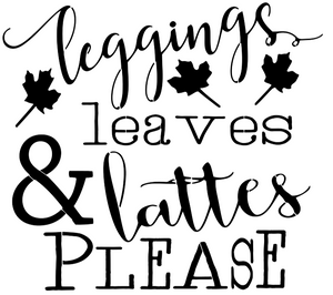Stencil - Leggings Leaves Lattes Please - Fall Sign Design