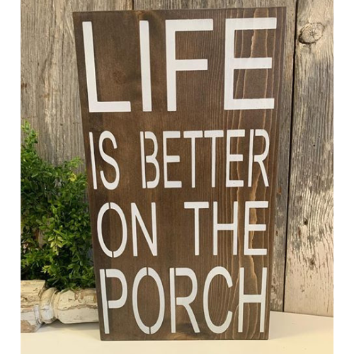 Life is Better on the Porch - Farmhouse Sign
