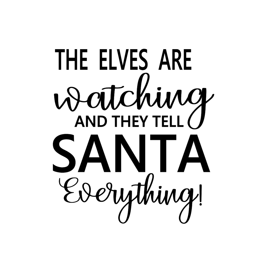Stencil - The Elves Are Watching And They Tell Santa Everything - Holiday Sign Design