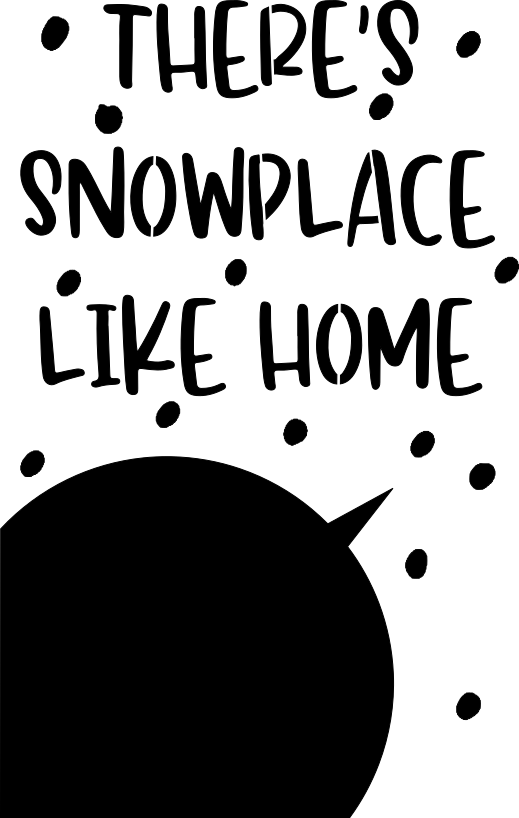 Stencil - There's Snowplace Like Home with Snowman Face Overlay