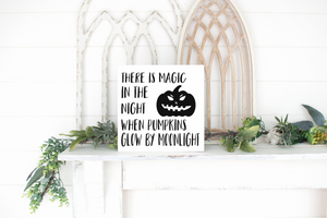 There is Magic in the Night When Pumpkins Glow By Moonlight - solid - 11.25""
