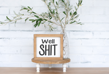 Well Shit Wood Sign - framed solid - 8.75""