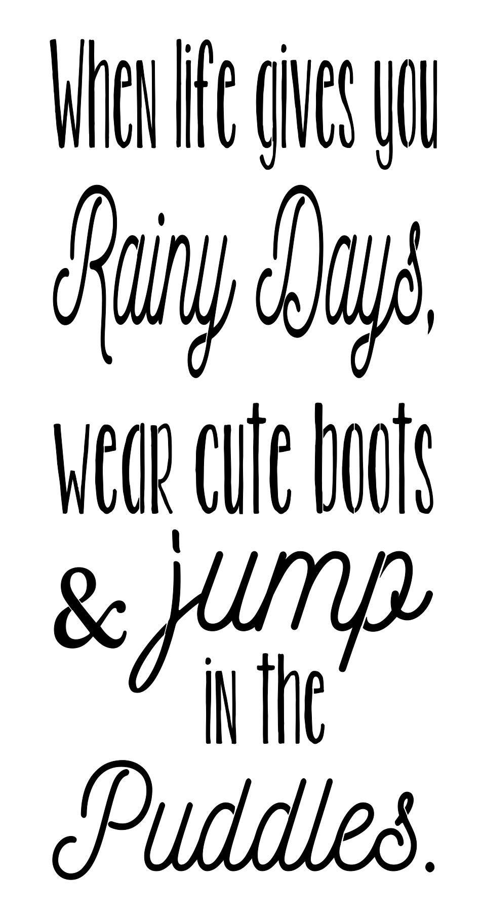 Stencil - When Life Gives You Rainy Days Wear Cute Boots & Jump In The Puddles