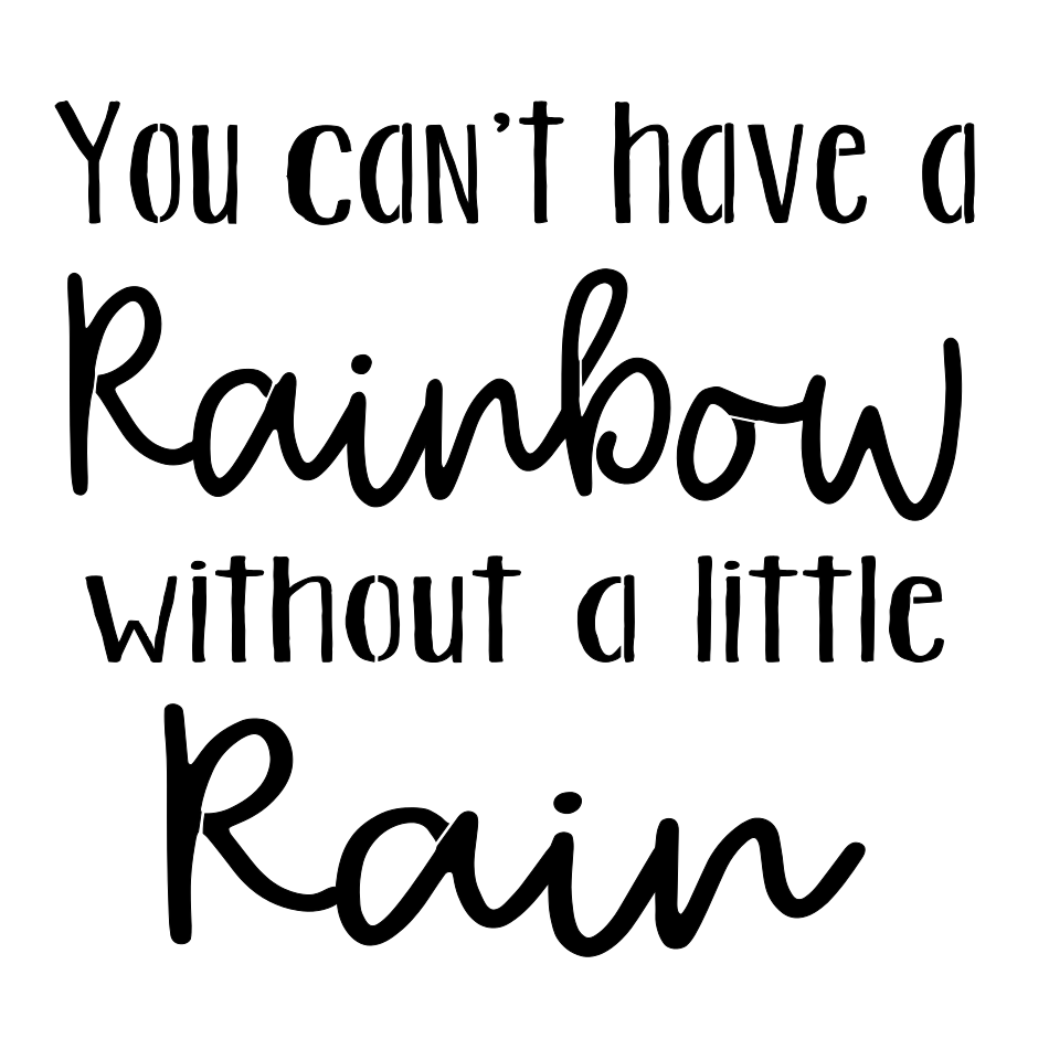 Stencil - You Can't Have A Rainbow Without A Little Rain