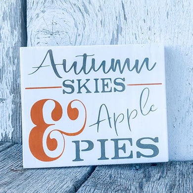 Autumn Skies & Apple Pies - Small Shelf Sitter - Fall Home Decor - Rustic Farmhouse Wall Hanging