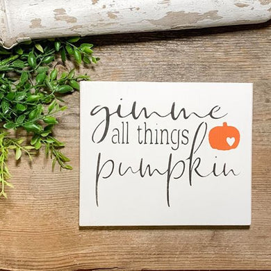 Gimme All Things Pumpkin - Fall Home Decor Sign