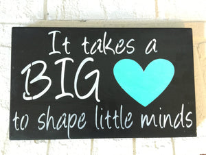 Teacher's Gift - Teacher Gift - Teacher Sign -Wood Sign - Classroom Decor - Wood Wall Hanging - It takes a big heart to shape little minds