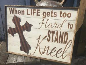 When Times Get too hard to stand kneel - Rustic Wood Sign - Rustic decor - Rustic Sign - Inspirational Decor - Cross Decor - Metal Decor