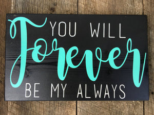 Wedding Sign - You Will Forever be my Always - Wood Sign - Rustic Sign - Rustic Home Decor - Bedroom Decor - Wooden  Wall Hanging