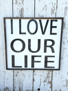 I Love Our Life Wood Sign - Rustic Wood Sign - Wall Hanging - Whitewash - Rustic Home Decor - Farmhouse Wood Sign - Cottage Decor- Wood Sign
