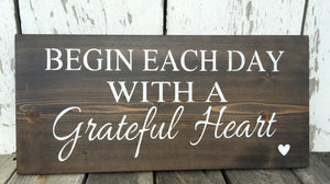 Begin Each Day With A Grateful Heart - Rustic Wood Sign - Wooden Wall Hanging - Farmhouse Wood Sign - Grateful Sign - Inspirational Sign
