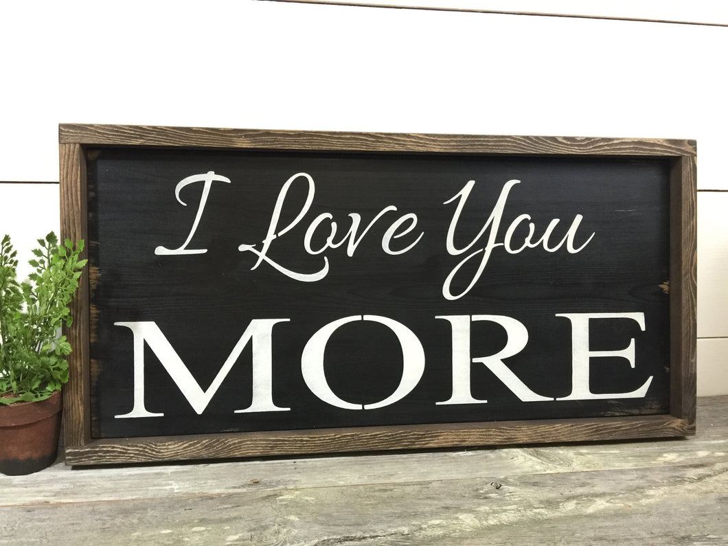 I Love You More Rustic Wood Sign - Love Sign - Inspirational Wall Hanging - Wedding Gift - Anniversary Gift - Rustic Home Decor - Farmhouse
