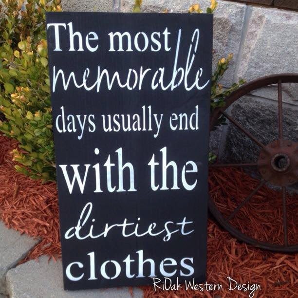 The most memorable days end with the dirtiest clothes
