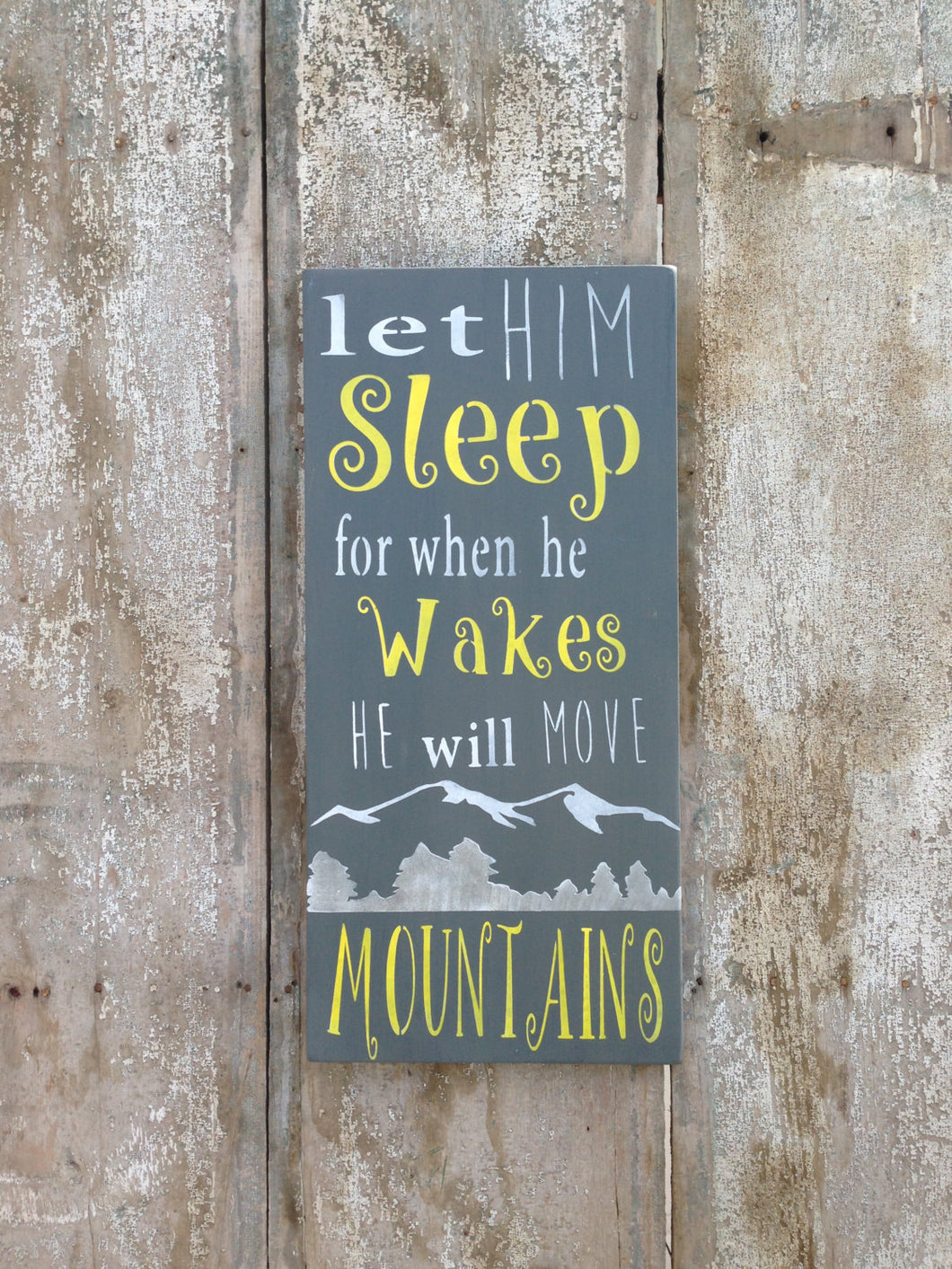 Nursery Decor, Children's Bedroom Decor- Let Him Sleep for when he wakes he will move Mountains - Rustic Wood Sign - Children's wall decor