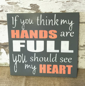 If you think my hands are full wood sign - Hand Painted Wood Sign - Wall Hanging - Gift for mom - Gift for Grandparent - Mother's  Day Gift