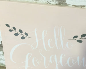 Hello Gorgeous Wood Sign - Shabby Chic Home decor - Hand Painted - Wood Sign - Little Girl Sign - Sign for Nursery - Girl Nursery Wall Art