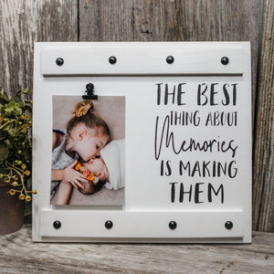 RBC July -The Best Thing About Memories is Making Them - Farmhouse Style Photo Holder - Picture Clip Sign