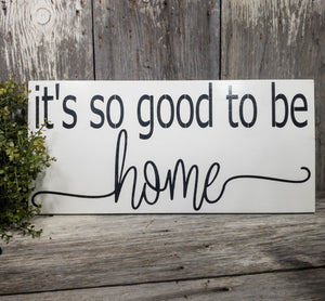 "It's So Good to Be Home - Sign - 11.25"" x 24"""