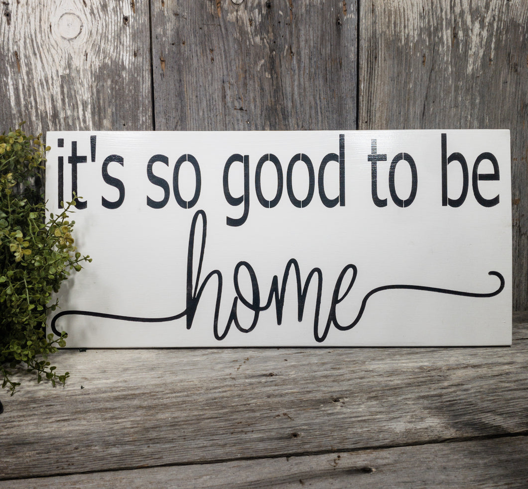 It's So Good to Be Home - Sign - 11.25