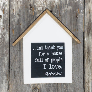 And Thank You For A House Full of People I Love Amen - 3D House Sign - Farmhouse Shelf Decor