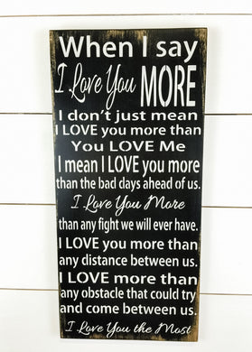 When I Say I Love You More Wooden Sign - Valentine's Day - Anniversary Plaque