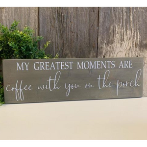 My Greatest Moments Are Coffee With You On The Porch - Grey Stain