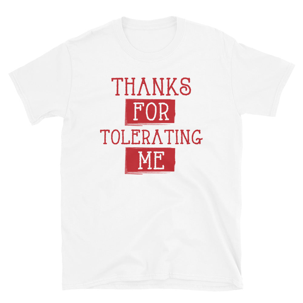 """Thanks for Tolerating Me"" Tee"