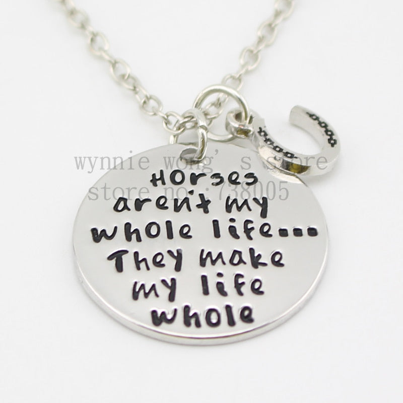 """ Horses aren't my whole life ...They make my life whole "" Pendant Necklace - Elliott's Outdoor Store"