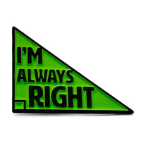 I'm Always Right Triangle Enamel Pin