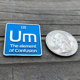 Um the element of confusion enamel pin